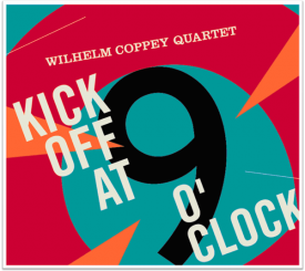 kick off at 275x245 WILHELM COPPEY QUARTET | Kick Off At 9 OClock